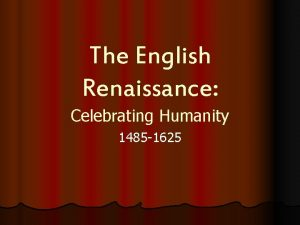 The English Renaissance Celebrating Humanity 1485 1625 Life