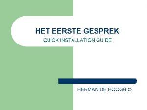 HET EERSTE GESPREK QUICK INSTALLATION GUIDE HERMAN DE