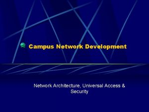 Campus Network Development Network Architecture Universal Access Security