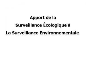 Apport de la Surveillance cologique La Surveillance Environnementale