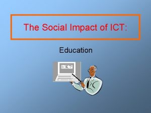 The Social Impact of ICT Education ICT for