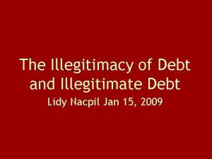 The Illegitimacy of Debt and Illegitimate Debt Lidy