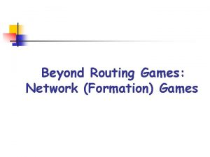 Beyond Routing Games Network Formation Games Network Games