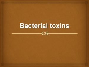 Bacterial toxins Bacterial toxins Bacterial toxins Poisonous substances