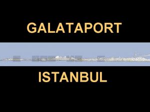 GALATAPORT ISTANBUL ISTANBUL AND LOCATION OF KARAKOY MAP