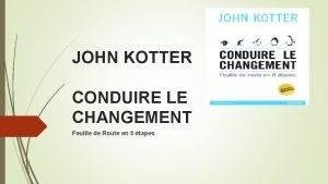 JOHN KOTTER CONDUIRE LE CHANGEMENT Feuille de Route