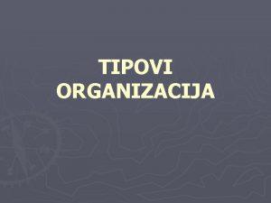 TIPOVI ORGANIZACIJA TIPOVI ORGANIZACIJA 1 2 3 4