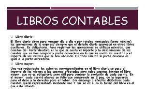 LIBROS CONTABLES Libro diario El libro diario sirve