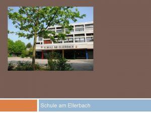 Schule am Ellerbach BERGANG SCHULE UND BERUF Schule