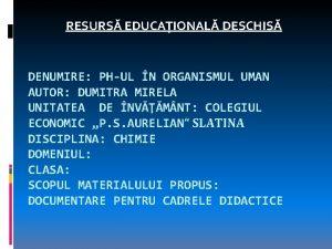 RESURS EDUCAIONAL DESCHIS DENUMIRE PHUL N ORGANISMUL UMAN