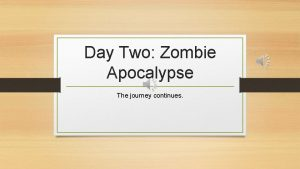 Day Two Zombie Apocalypse The journey continues Resource