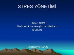 STRES YNETM Hasan TOPAL Rehberlik ve Aratrma Merkezi