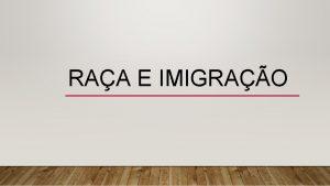 RAA E IMIGRAO ORIGENS DAS TEORIAS RACIOLGICAS VARIEDADE