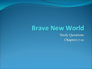 Brave New World Study Questions Chapters 7 10