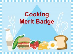 Cooking Merit Badge Requirements 1 Do the following
