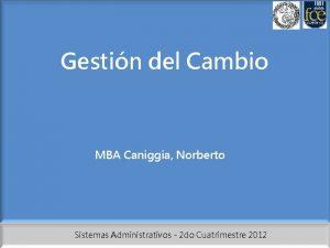 Gestin del Cambio MBA Caniggia Norberto Sistemas Administrativos