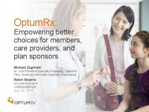 Optum Rx Empowering better choices for members care