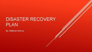 DISASTER RECOVERY PLAN By Matthew Morrow WHAT HAPPENS