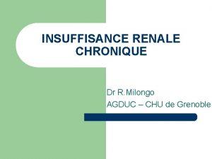 INSUFFISANCE RENALE CHRONIQUE Dr R Milongo AGDUC CHU