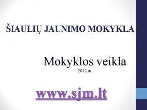 IAULI JAUNIMO MOKYKLA Mokyklos veikla 2012 m www