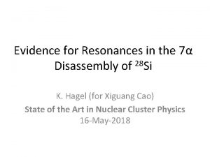 Evidence for Resonances in the 7 Disassembly of