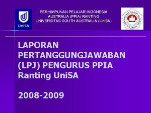 PERHIMPUNAN PELAJAR INDONESIA AUSTRALIA PPIA RANTING UNIVERSITAS SOUTH