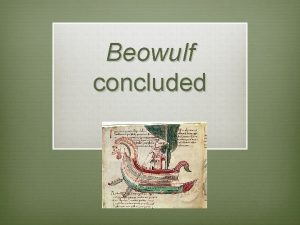 Beowulf concluded v When Beowulf makes his final