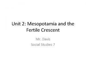 Unit 2 Mesopotamia and the Fertile Crescent Mr