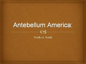 Antebellum America North vs South North vs South