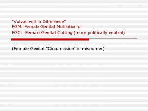 Vulvas with a Difference FGM Female Genital Mutilation
