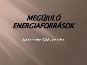 MEGJUL ENERGIAFORRSOK Ksztette Br Jennifer Megjul energiaforrsok Napenergia