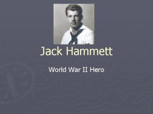 Jack Hammett World War II Hero Jack Ray