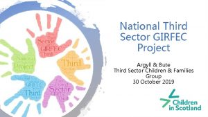 National Third Sector GIRFEC Project Argyll Bute Third