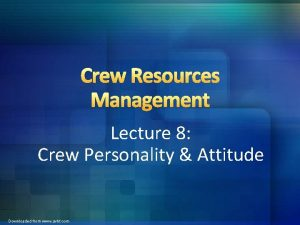 Crew Resources Management Lecture 8 Crew Personality Attitude