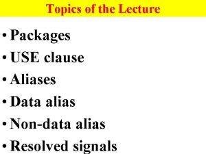 Topics of the Lecture Packages USE clause Aliases
