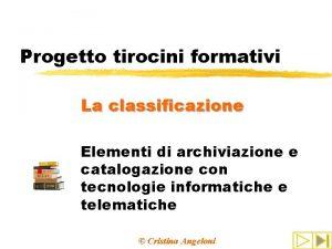 Progetto tirocini formativi La classificazione Elementi di archiviazione