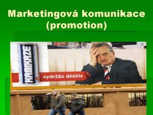 Marketingov komunikace promotion Marketingov komunikace X propagace propagace