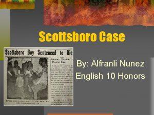 Scottsboro Case By Alfranli Nunez English 10 Honors