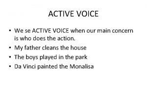 ACTIVE VOICE We se ACTIVE VOICE when our