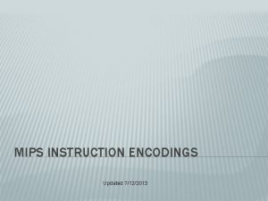 MIPS INSTRUCTION ENCODINGS Updated 7122013 INSTRUCTION FORMATS The