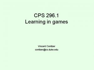 CPS 296 1 Learning in games Vincent Conitzer