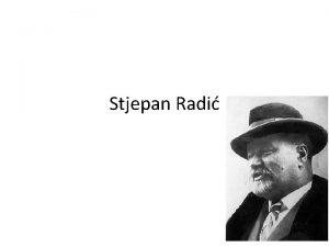 Stjepan Radi bio je hrvatski politiar knjievnik prevoditelj