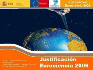Justificacin Eurociencia 2006 Madrid 17 de noviembre de