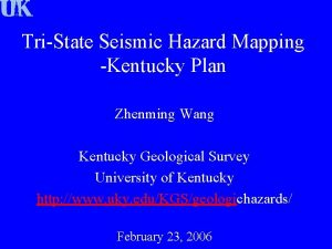 TriState Seismic Hazard Mapping Kentucky Plan Zhenming Wang