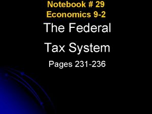 Notebook 29 Economics 9 2 The Federal Tax