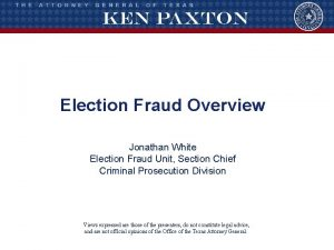 Election Fraud Overview Jonathan White Election Fraud Unit