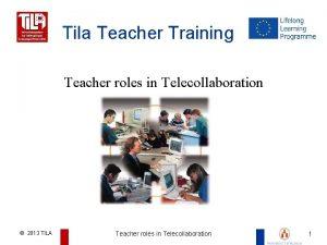 Tila Teacher Training Teacher roles in Telecollaboration Advantages