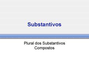 Substantivos Plural dos Substantivos Compostos Plural dos Substantivos