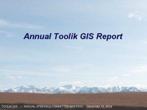 Annual Toolik GIS Report TOOLIK GIS ANNUAL STEERING