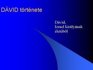 DVID trtnete Dvid Izrael kirlynak letbl 1 Bevezets